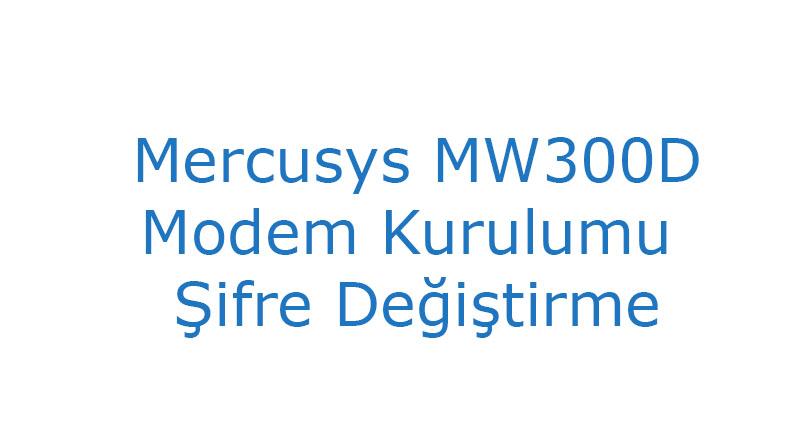 Mercusys MW300D modem kurulumu şifre değiştirme