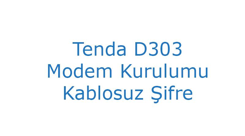 Tenda D303 Modem Kurulumu Kablosuz Şifre