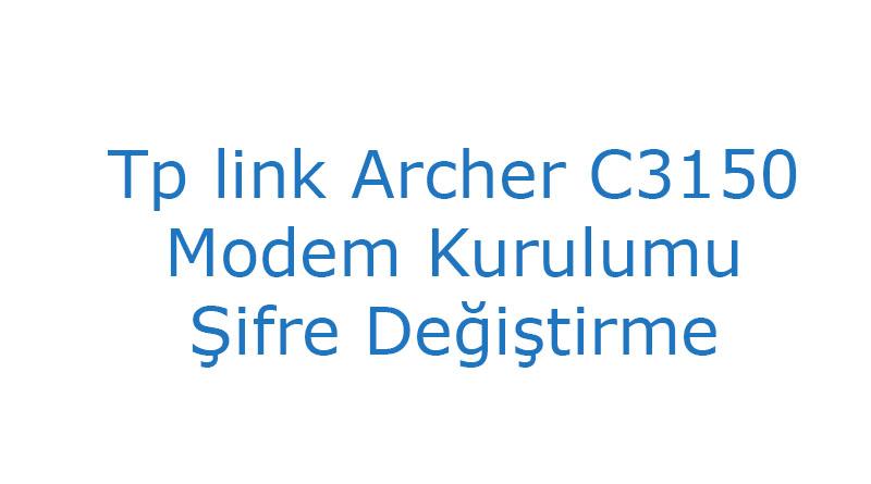 Tp link Archer C3150 Modem Kurulumu Şifre Değiştirme