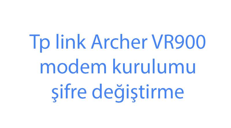 Tp link Archer VR900 modem kurulumu şifre değiştirme