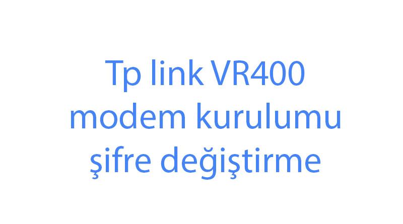Tp link VR400 modem kurulumu şifre değiştirme