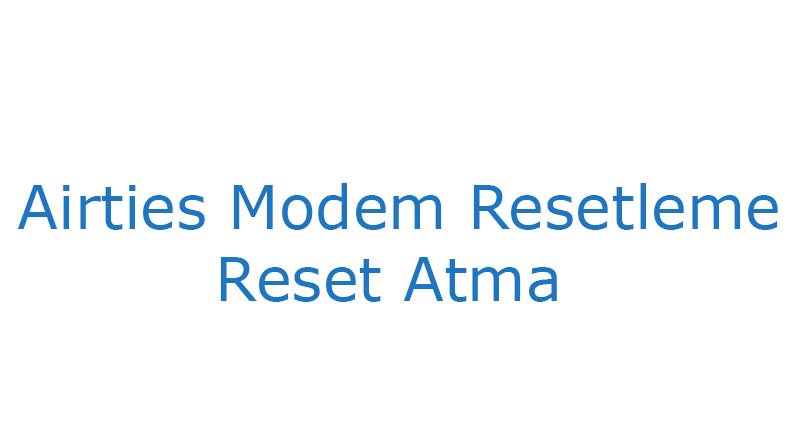 Airties Modem Resetleme Reset Atma Password