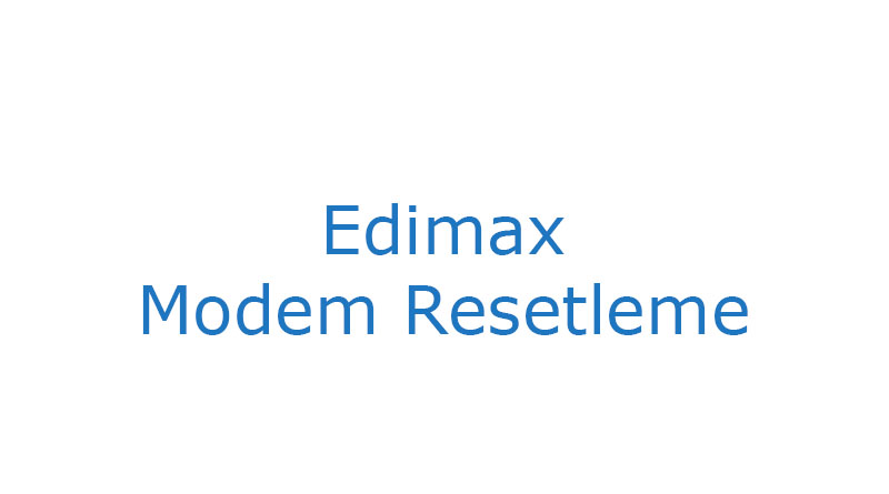 Edimax Modem Resetleme reset atma
