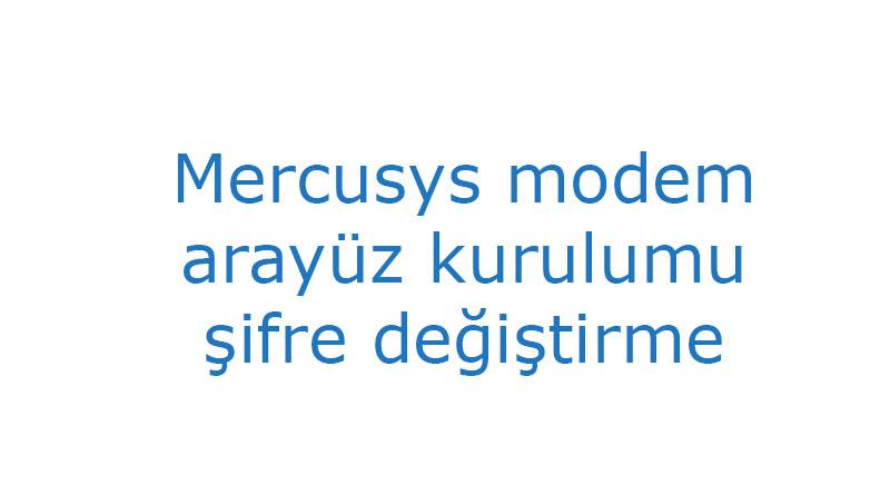 Mercusys modem arayüz kurulumu şifre değiştirme