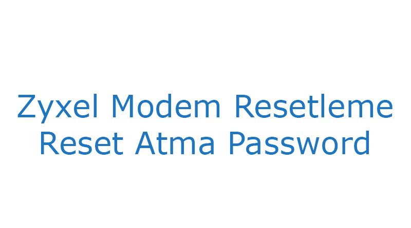 Zyxel Modem Resetleme Reset Atma Password