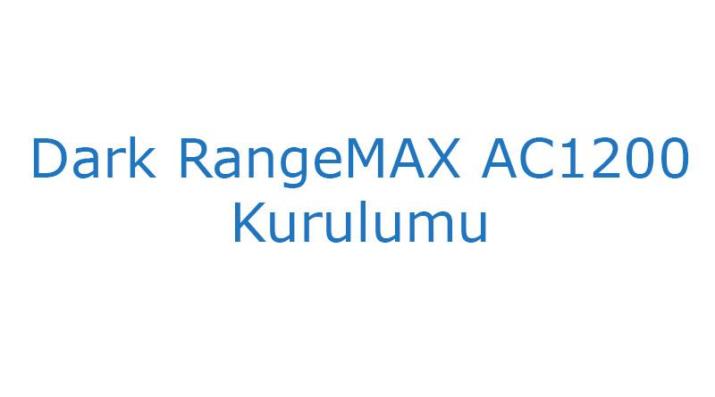 Dark RangeMAX AC1200 Kurulumu