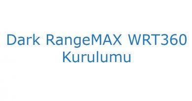 Dark RangeMAX WRT360 Kurulumu