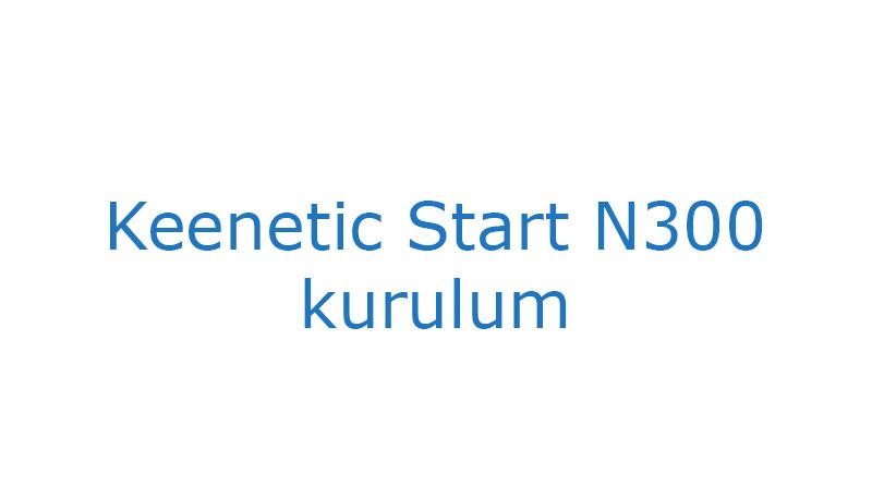 Keenetic Start N300 kurulum