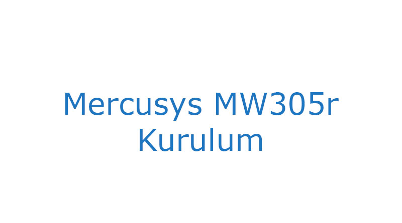 Mercusys mw305r Kurulum