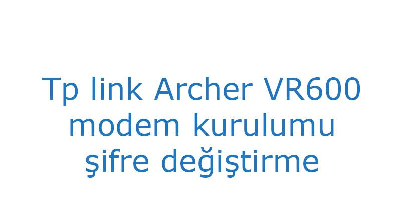 Tp link Archer VR600 modem kurulumu şifre değiştirme