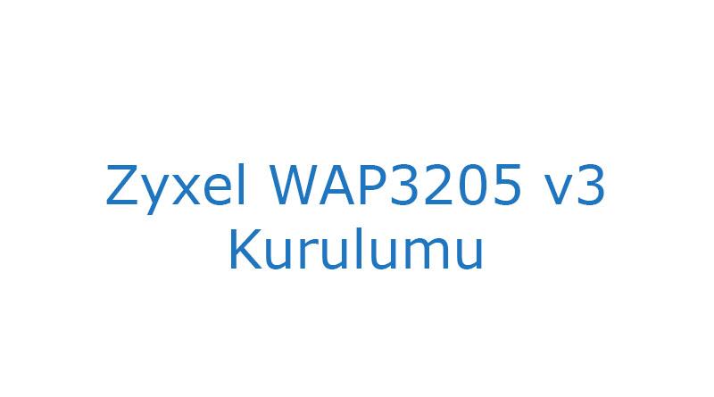 Zyxel WAP3205 v3 Kurulumu