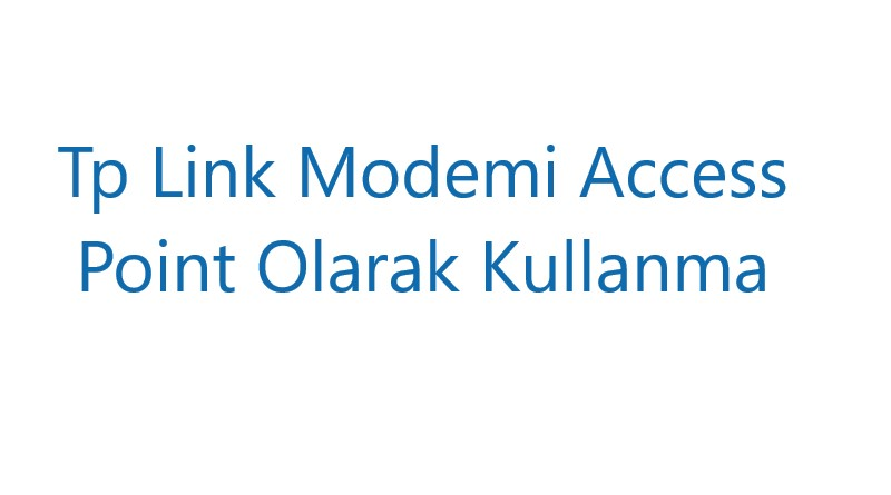 Tp Link Modemi Access Point Olarak Kullanma