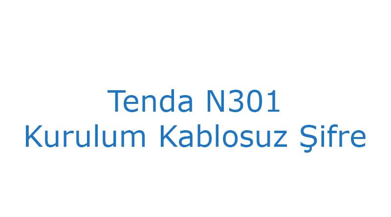 Tenda N301 Kurulum Kablosuz Şifre