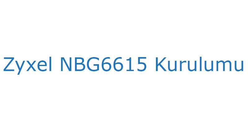 Zyxel NBG6615 Kurulumu